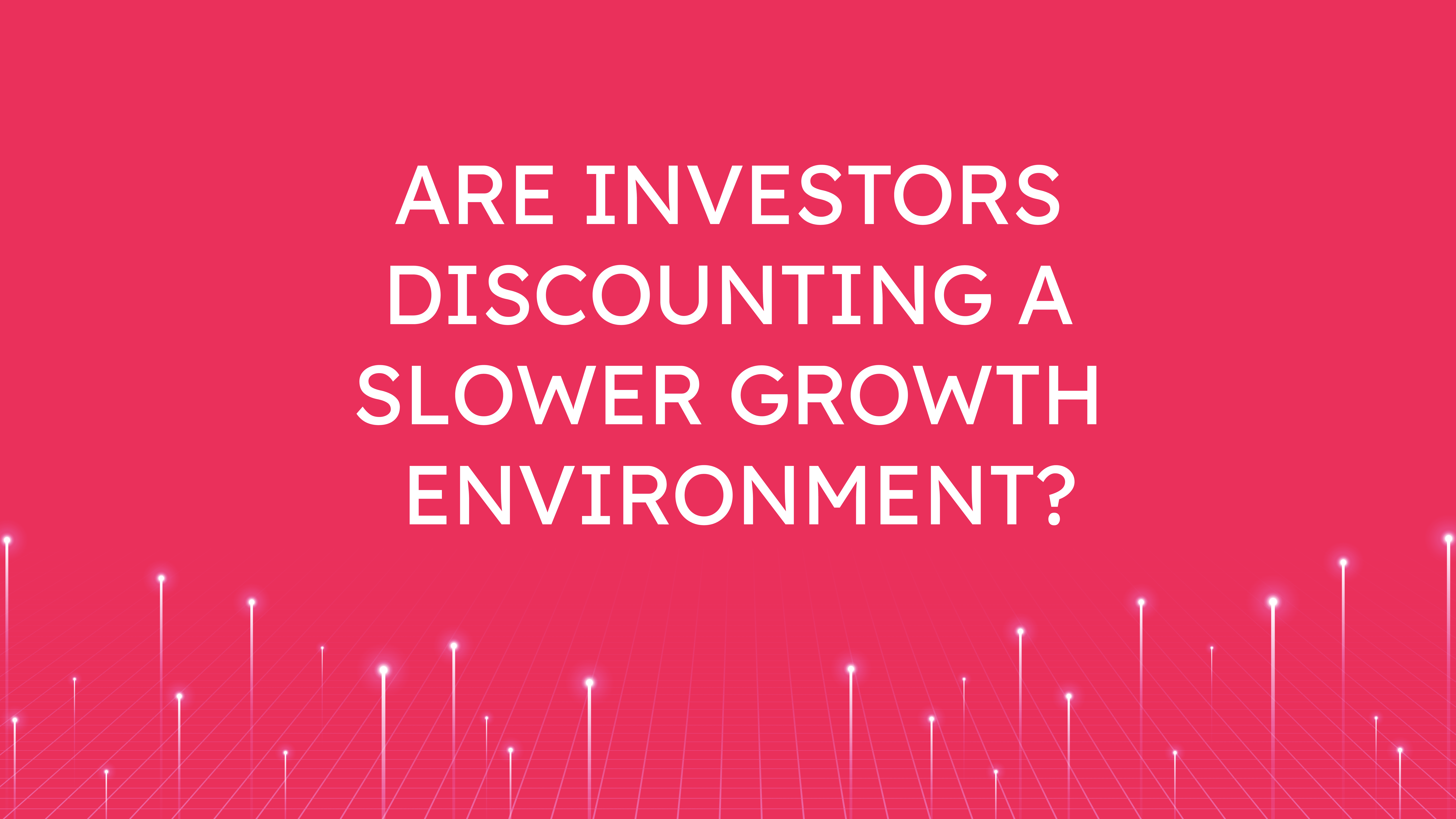 Are Investors Discounting  a Slower Growth Environment?