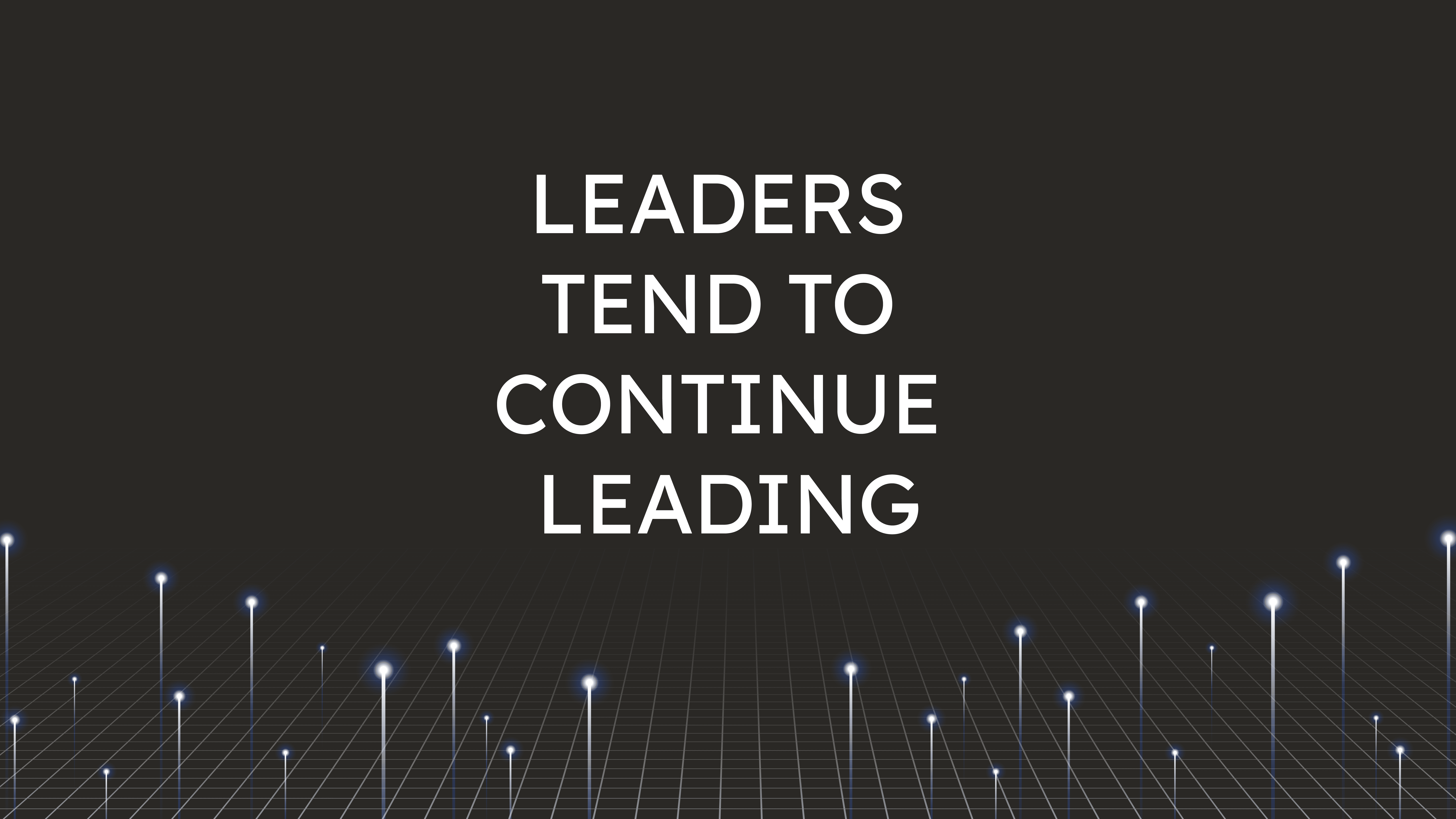 Leaders Tend  to Continue Leading