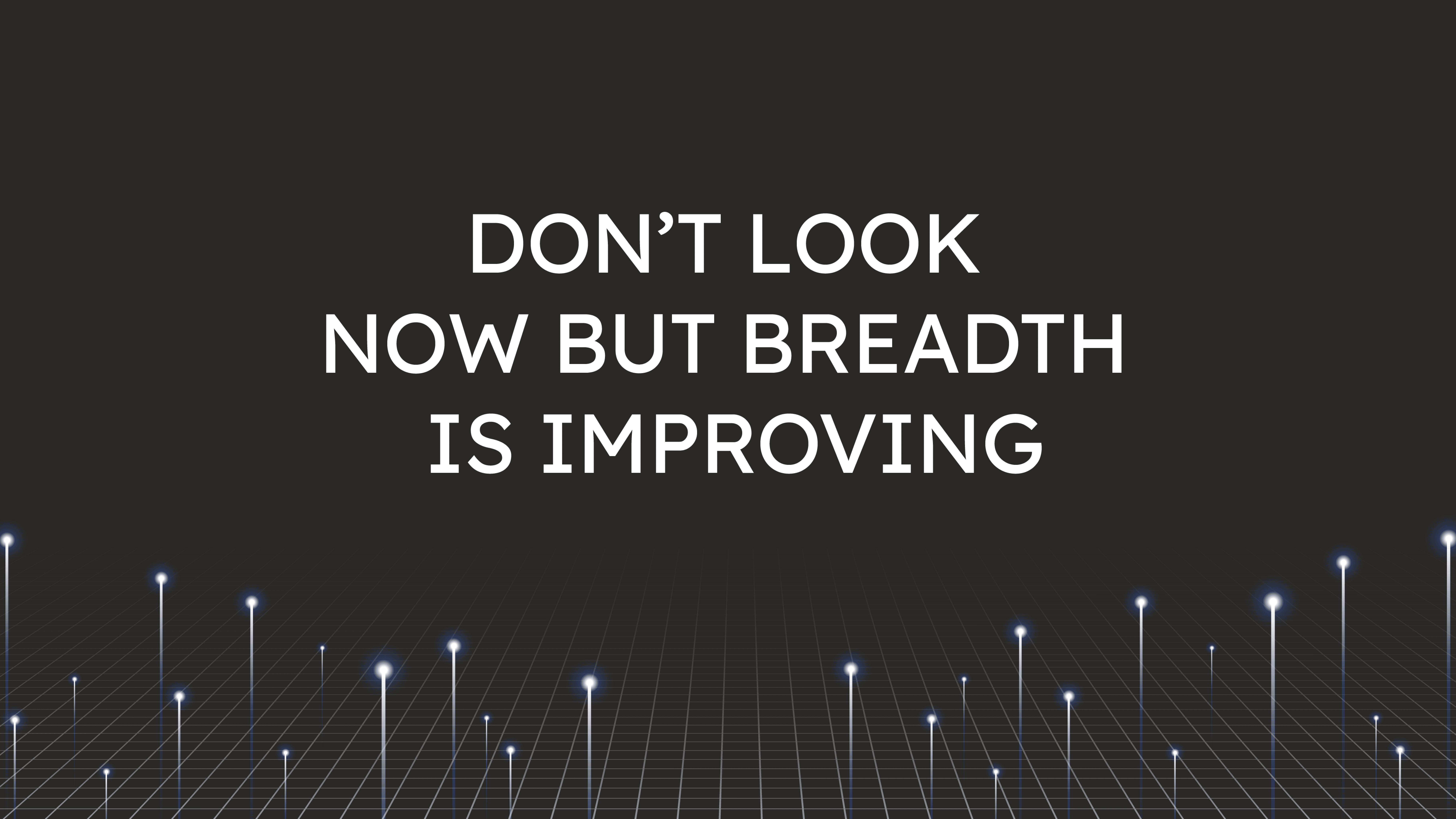 Don't Look Now  but Breadth is Improving