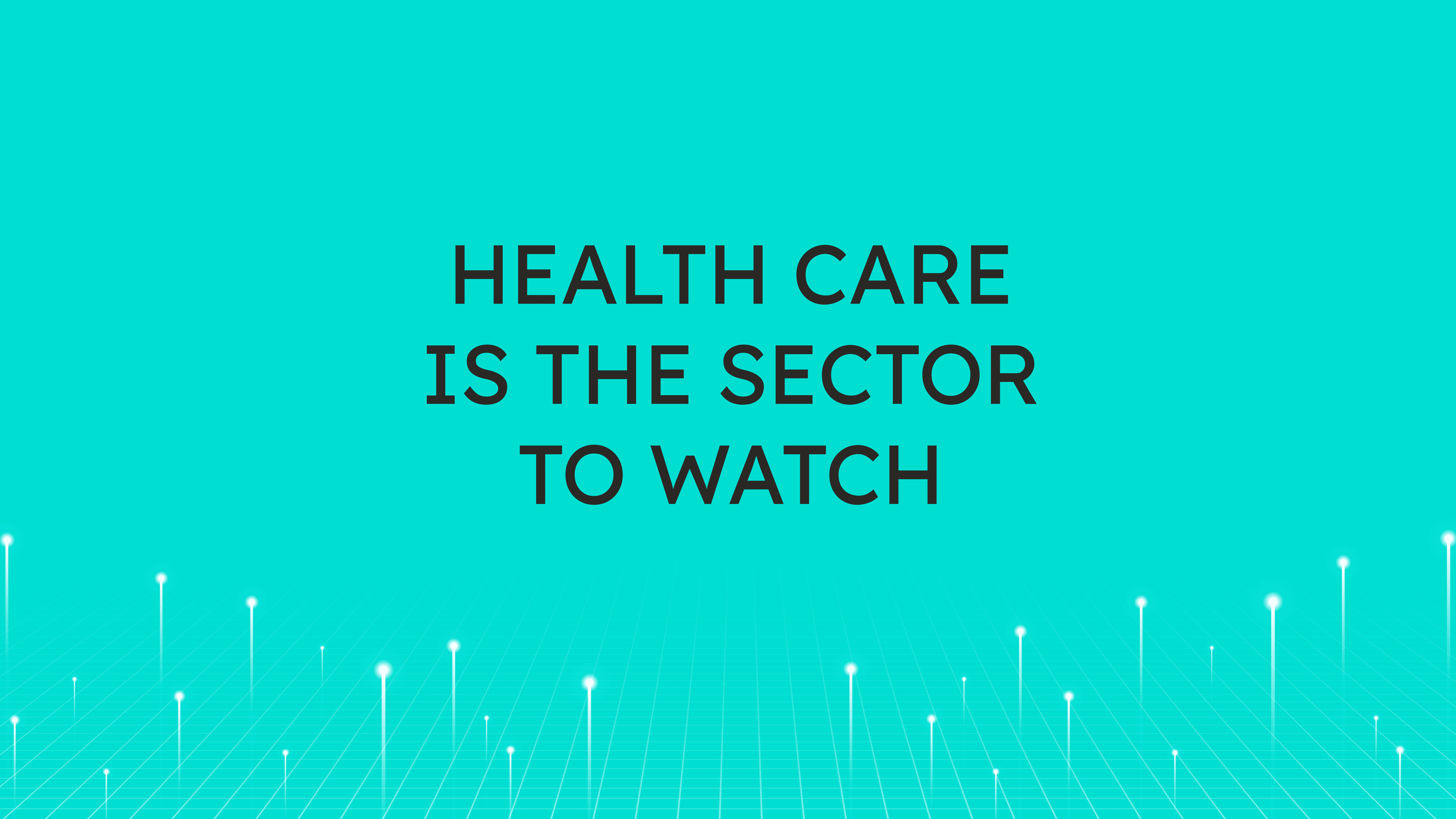 Health Care  is the Sector to Watch