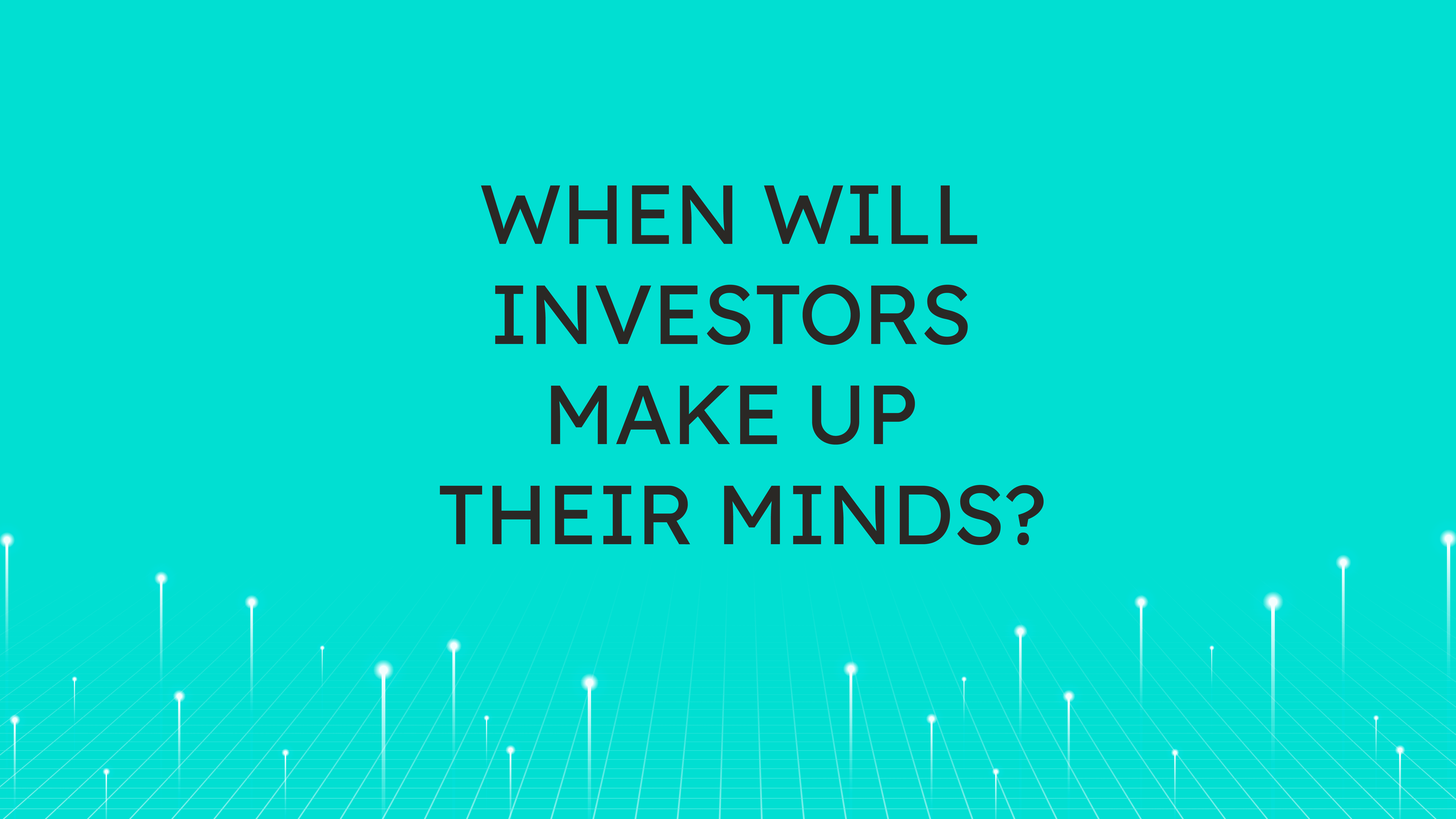 When Will Investors  Make Up Their Minds?