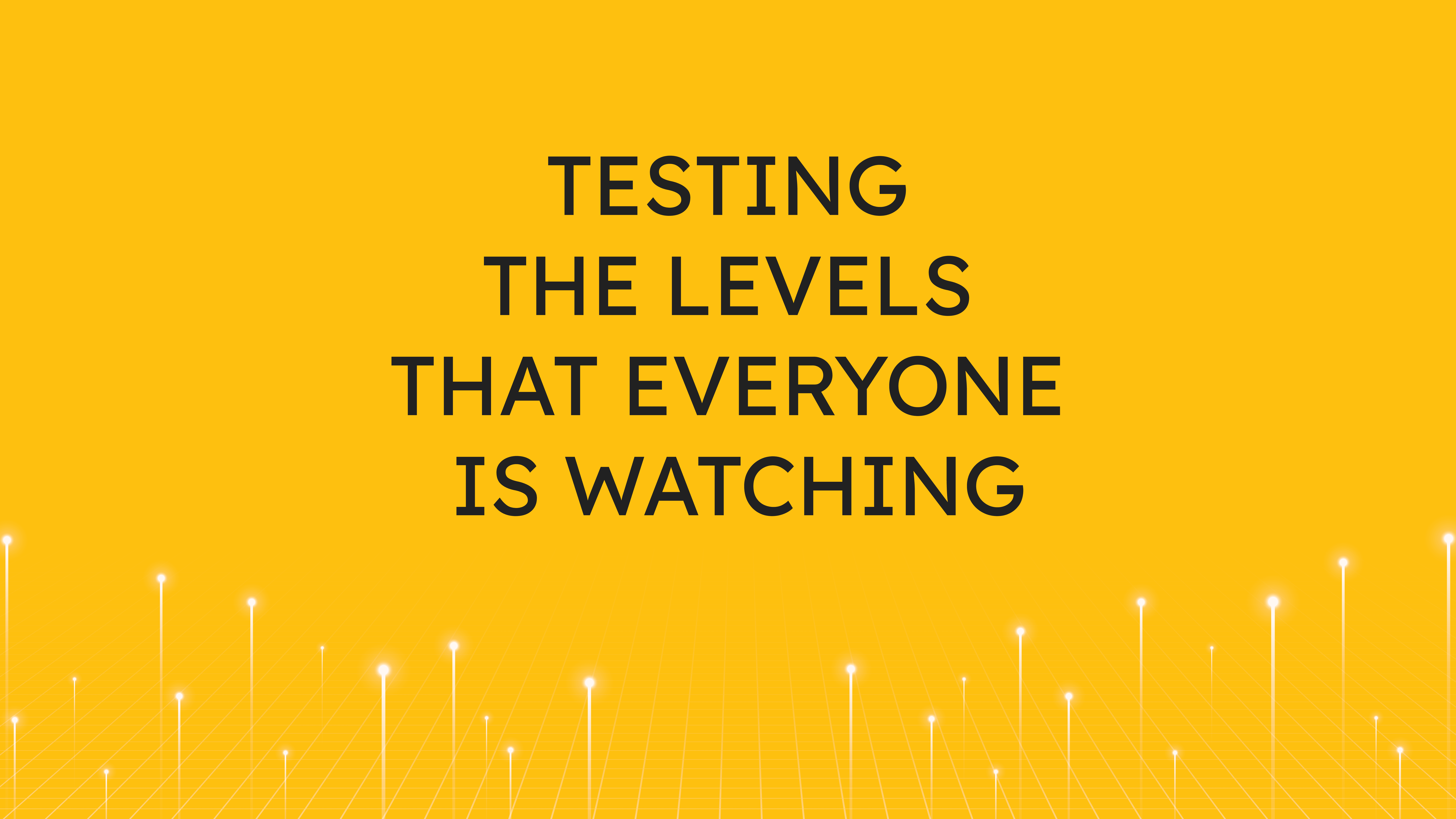 Testing the Levels that  EVERYONE is Watching