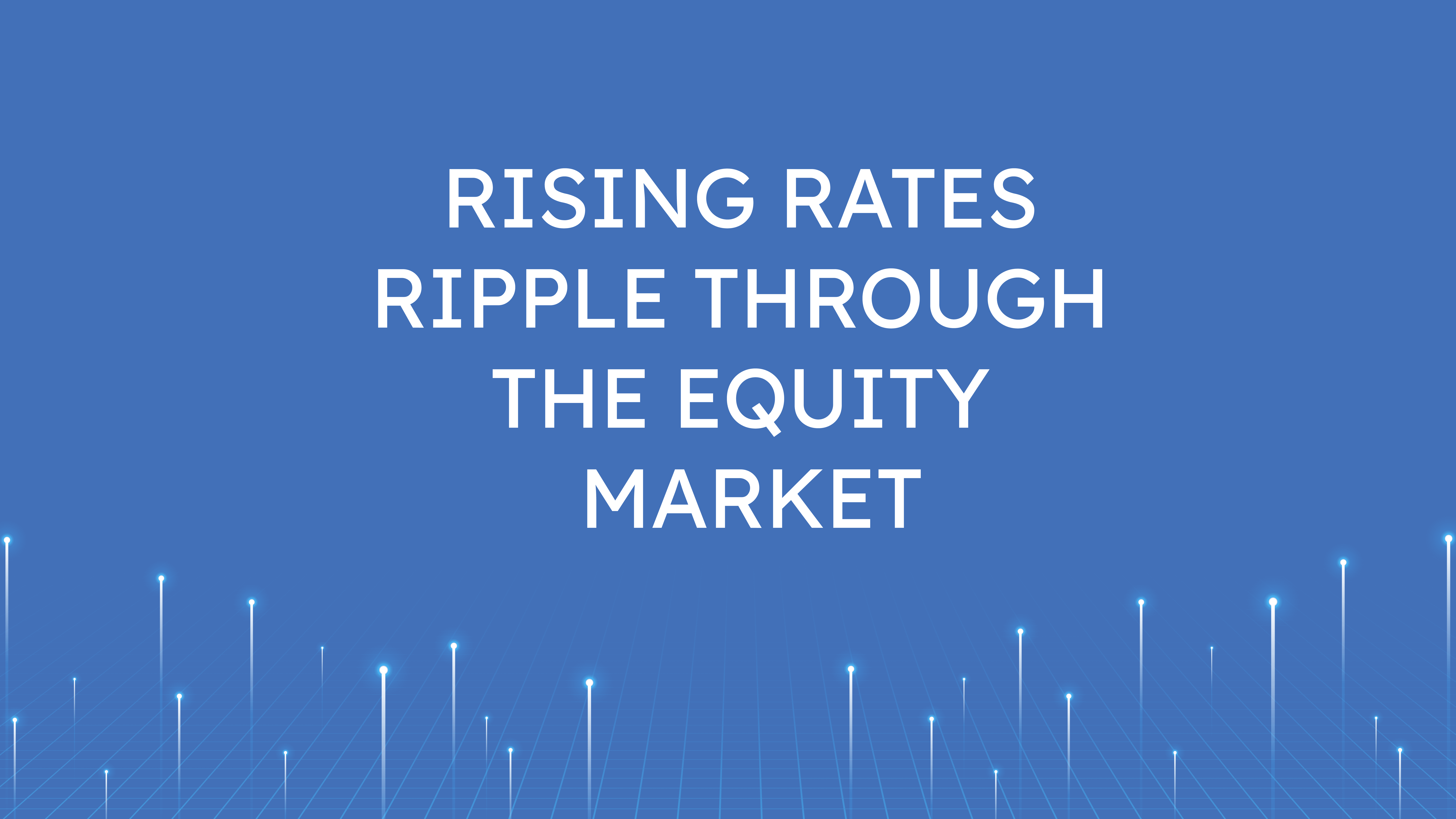 Rising Rates Ripple  Through the Equity Market