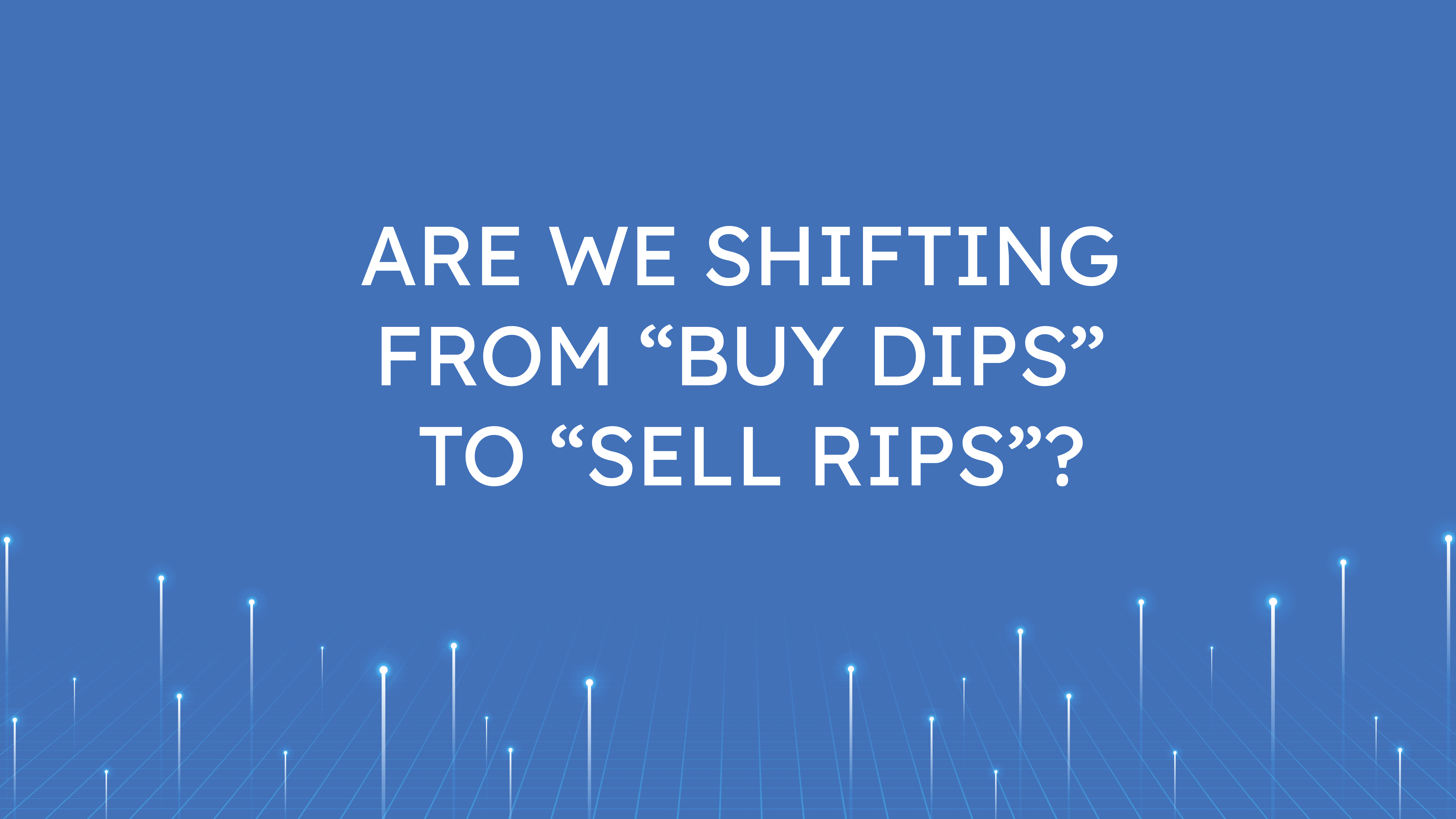 """Are We Shifting From """"Buy Dips""""   to """"Sell Rips""""?"""