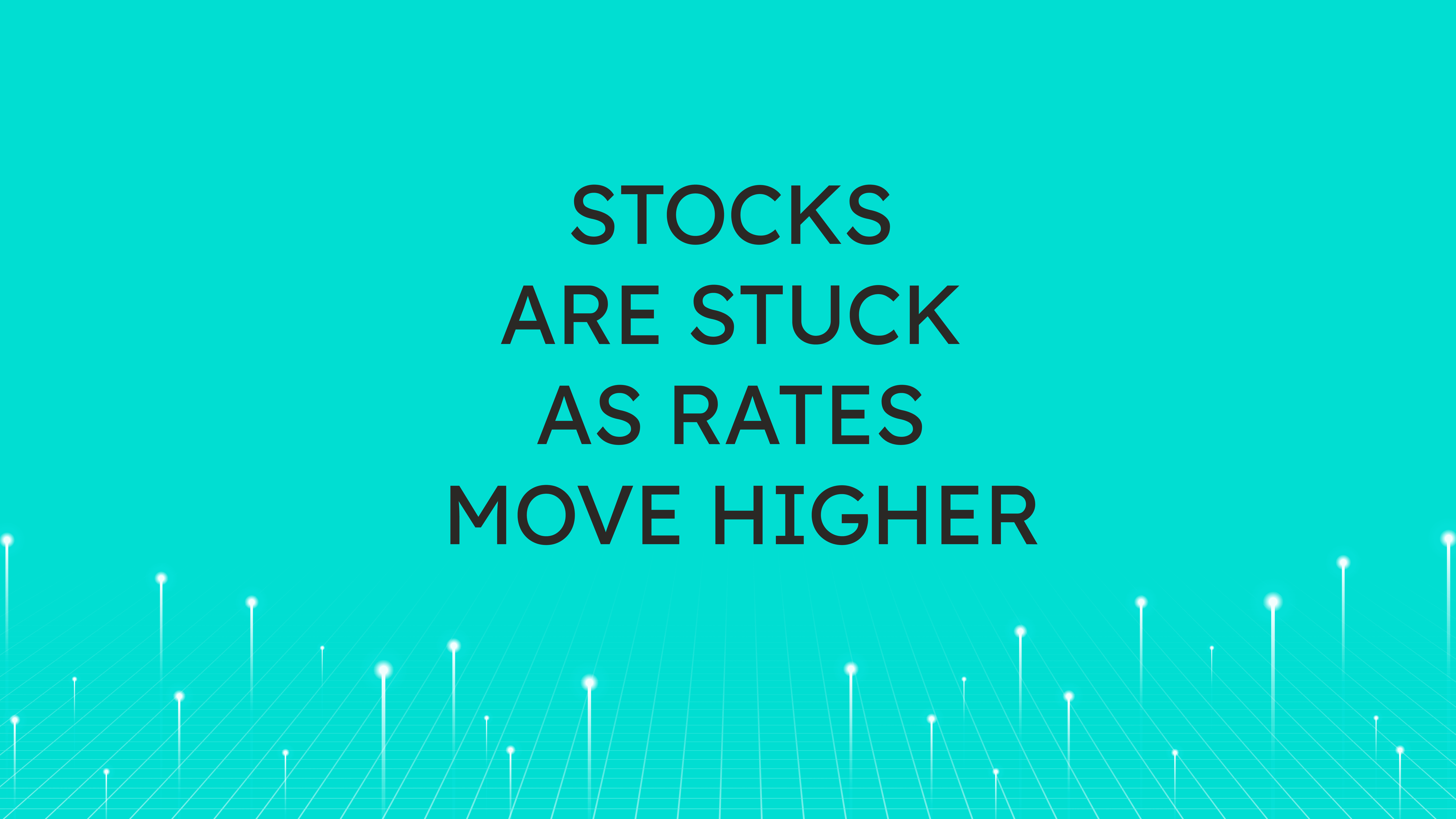 Stocks are Stuck  as Rates Move Higher