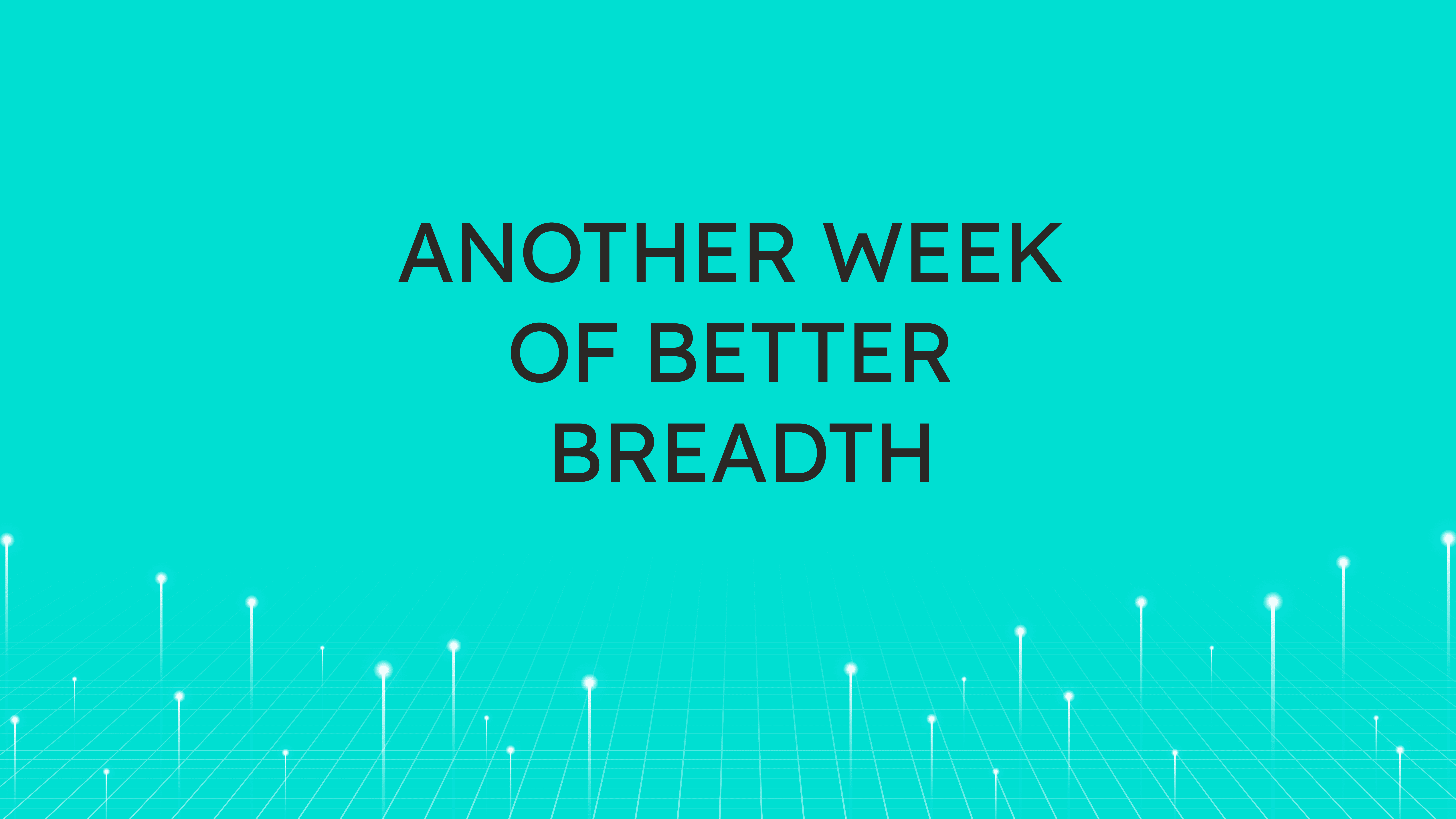Another Week  of Better Breadth