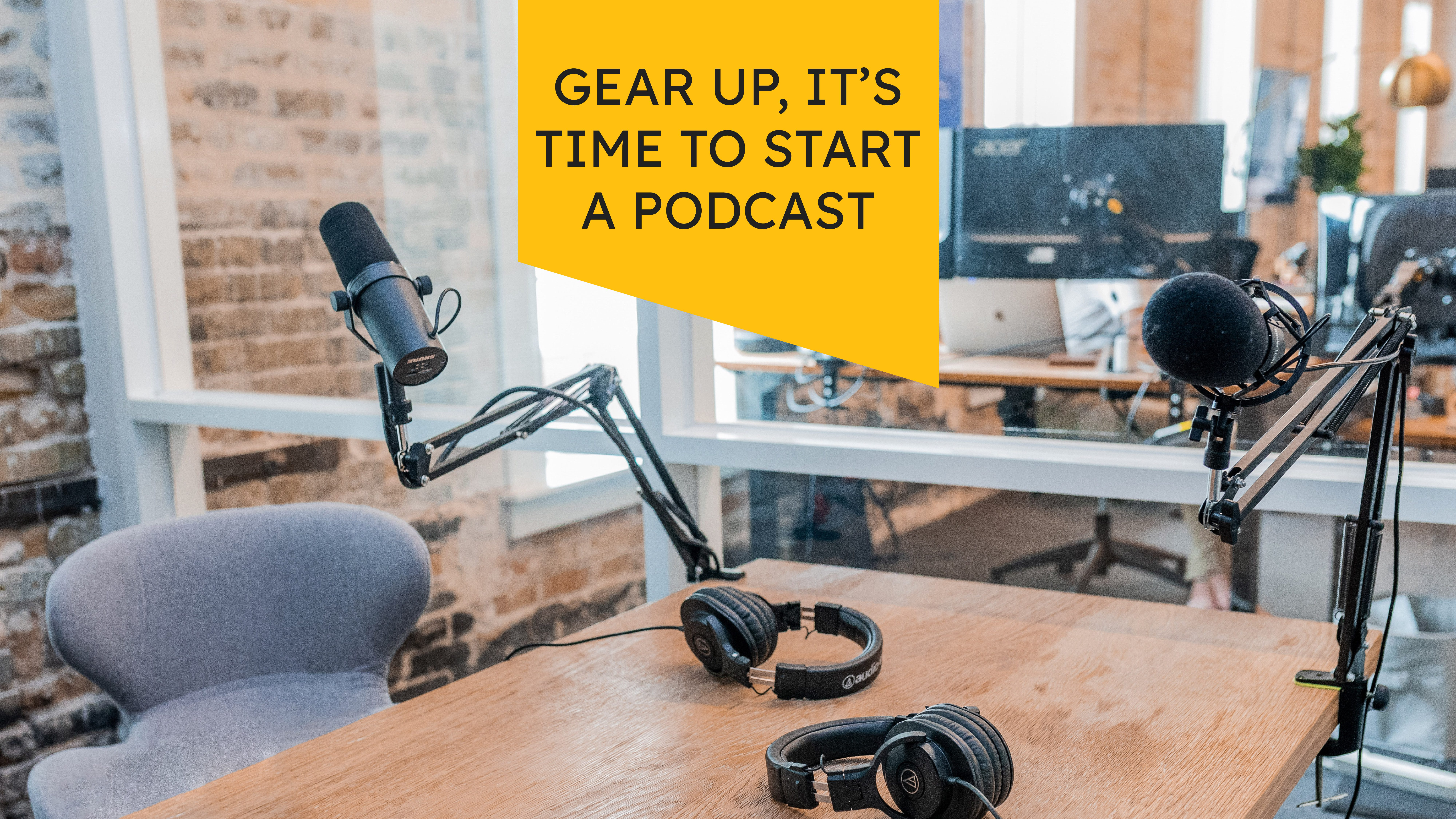 Gear Up,  It's Time to Start a Podcast